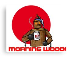 Good Morning Wood!!! Canvas Print