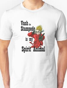 Vash the Stampede Is My Spirit Animal T-Shirt