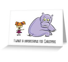 I want a hippopotamus for Christmas! Greeting Card
