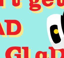 Don't get mad, get glados Sticker