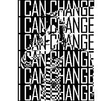 I CAN CHANGE Photographic Print
