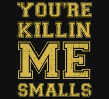 You're Killing Me Smalls by KDGrafx