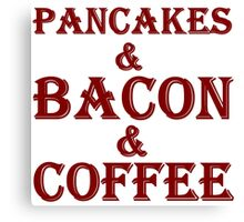 PANCAKES AND BACON AND COFFEE Canvas Print