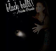 I love big black balls - Ariana Grande by GenesisDesigns