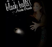 I love big black balls - Ariana Grande by GenesisDesigns