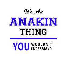 It's an ANAKIN thing, you wouldn't understand !! Photographic Print