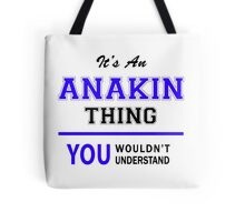 It's an ANAKIN thing, you wouldn't understand !! Tote Bag