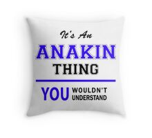 It's an ANAKIN thing, you wouldn't understand !! Throw Pillow