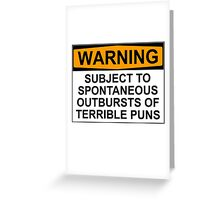WARNING: SUBJECT TO SPONTANEOUS OUTBURSTS OF TERRIBLE PUNS Greeting Card