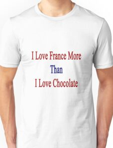 I Love France More Than I Love Chocolate  Unisex T-Shirt