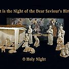 O Holy Night ~ It is the Night of the Dear Saviour's Birth by Lucinda Walter