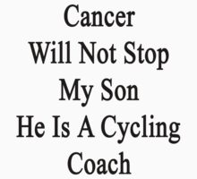 Cancer Will Not Stop My Son He Is A Cycling Coach  by supernova23
