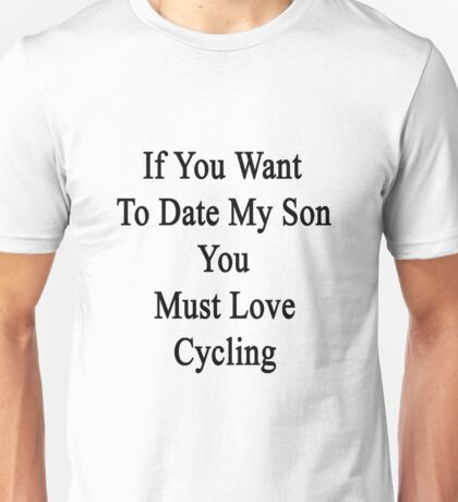 If You Want To Date My Son You Must Love Cycling  Unisex T-Shirt