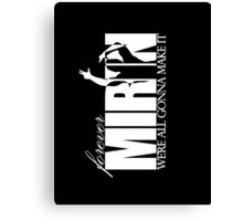 Forever Mirin (version 2 white) Canvas Print