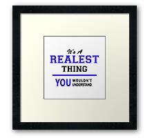 It's a REALEST thing, you wouldn't understand !! Framed Print