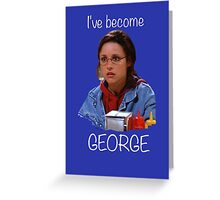 Elaine - I've Become George Greeting Card