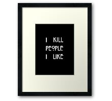 I Kill People I Like Framed Print