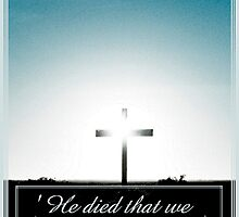 He Died That We May Live by JulieMahony