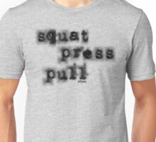 Squat. Press. Pull. Unisex T-Shirt