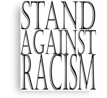 STAND AGAINST RACISM Canvas Print