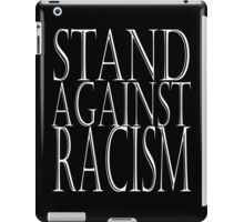 STAND AGAINST RACISM iPad Case/Skin