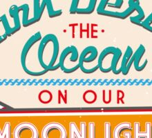 PARK BESIDE THE OCEAN ON OUR MOONLIGHT DRIVE Sticker