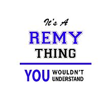 It's a REMY thing, you wouldn't understand !! by thestarmaker
