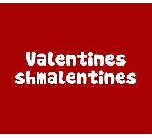 Valentines Day Schmalentines Day Photographic Print