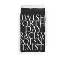 I Wish for the Day Racism Doesn't Exist Duvet Cover