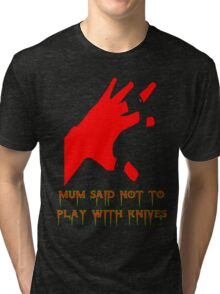 MUM SAID NOT TO PLAY WITH KNIVES Tri-blend T-Shirt