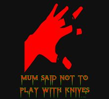 MUM SAID NOT TO PLAY WITH KNIVES T-Shirt