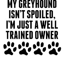 Well Trained Greyhound Owner by kwg2200