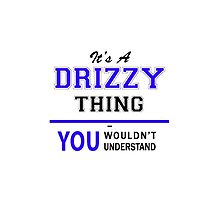 It's a DRIZZY thing, you wouldn't understand !! by yourname