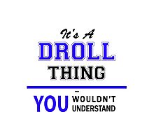 It's a DROLL thing, you wouldn't understand !! Photographic Print