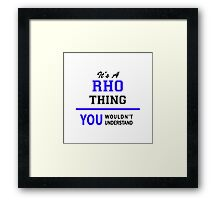 It's a RHO thing, you wouldn't understand !! Framed Print