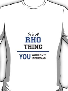 It's a RHO thing, you wouldn't understand !! T-Shirt