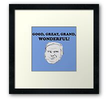 GOOD, GREAT, GRAND WONDERFUL Framed Print