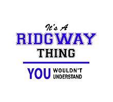 It's a RIDGWAY thing, you wouldn't understand !! by thestarmaker