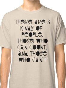 Three kinds of people Classic T-Shirt