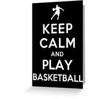 Keep Calm and Play Basketball Greeting Card