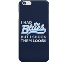 I had the Blues but I shook them loose iPhone Case/Skin
