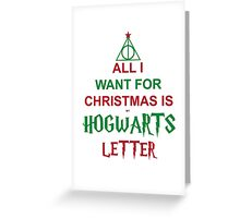 All I want for Christmas is my Hogwarts letter Greeting Card