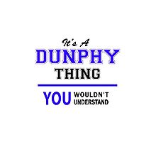 It's a DUNPHY thing, you wouldn't understand !! by yourname
