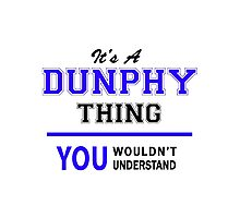 It's a DUNPHY thing, you wouldn't understand !! Photographic Print