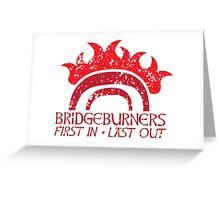 Bridge BURNERS DISTRESSED VERSION first in last out Malazan fan design BRIDGEBURNERS Greeting Card
