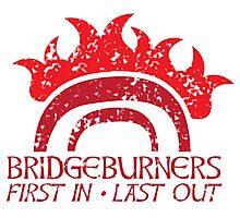 Bridge BURNERS DISTRESSED VERSION first in last out Malazan fan design BRIDGEBURNERS Photographic Print