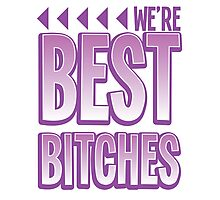 We're BEST BITCHES (BFF best friends forever!) purple  Photographic Print