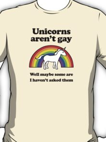Unicorns aren't gay, well okay maybe some of them T-Shirt
