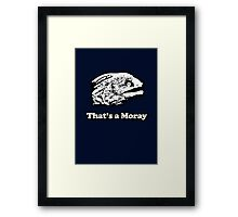 That's a Moray (Bad Joke Eel) Framed Print
