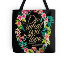 Do what you love, and love what you do 2 Tote Bag